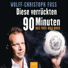Wolff-Christoph Fuss: Diese verrückten 90 Minuten, CD