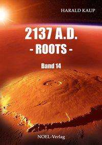 Harald Kaup: 2137 A.D. - Roots -, Buch