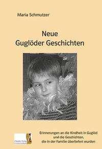 Maria Schmutzer: Neue Guglöder Geschichten, Buch