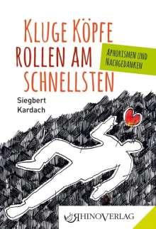 Siegbert Kardach: Kluge Köpfe rollen am schnellsten, Buch