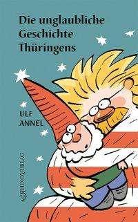Ulf Annel: Die unglaubliche Geschichte Thüringens, Buch