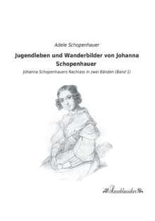 Jugendleben und Wanderbilder von Johanna Schopenhauer, Buch