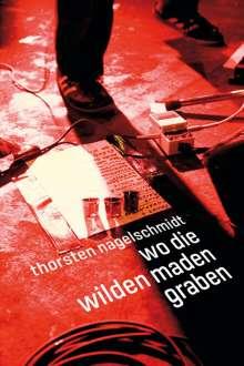 Thorsten Nagelschmidt: Wo die wilden Maden graben, Buch