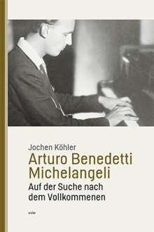 Jochen Köhler: Arturo Benedetti Michelangeli, Buch