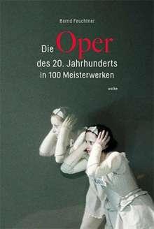 Bernd Feuchtner: Die Oper des 20. Jahrhunderts in 100 Meisterwerken, Buch