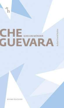 Rafael David Kohn: Che Guevara war ein Mörder, Buch