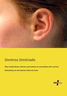 Dimitrios Dimitriadis: Über fremde Körper, Würmer und Insekten im menschlichen Ohr und ihre Behandlung von den ältesten Zeiten bis heute, Buch