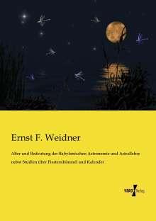 Ernst F. Weidner: Alter und Bedeutung der Babylonischen Astronomie und Astrallehre nebst Studien über Fixsternhimmel und Kalender, Buch