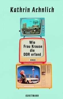 Kathrin Aehnlich: Wie Frau Krause die DDR erfand, Buch