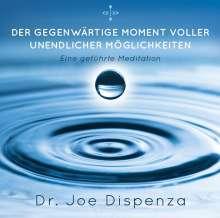 Joe Dispenza: Der gegenwärtige Moment voller unendlicher Möglichkeiten, CD