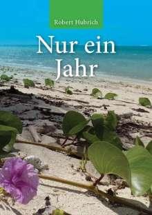 Robert Hubrich: Nur ein Jahr, Buch
