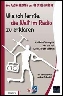 Klaus Jürgen Schmidt: Wie ich lernte, die Welt im Radio zu erklären, Buch