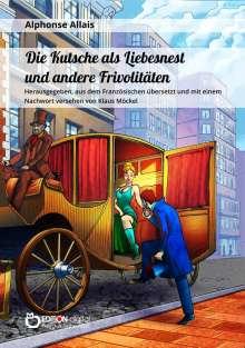 Alphonse Allais: Die Kutsche als Liebesnest und andere Frivolitäten, Buch
