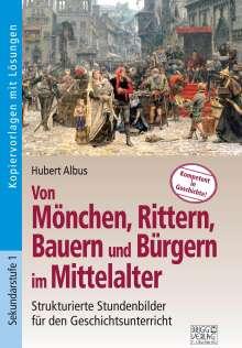Hubert Albus: Von Mönchen, Rittern, Bauern und Bürgern im Mittelalter, Buch