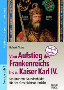 Hubert Albus: Vom Aufstieg des Frankenreichs bis zu Kaiser Karl IV., Buch