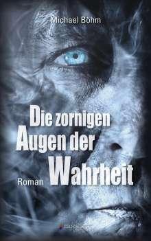 Michael Böhm: Die zornigen Augen der Wahrheit, Buch