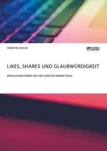 Serafin Sivcak: Likes, Shares und Glaubwürdigkeit. Erfolgsfaktoren des Influencer Marketings, Buch