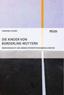 Die Kinder von Borderline-Müttern - Franziska Hecker (Buch