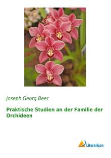 Joseph Georg Beer: Praktische Studien an der Familie der Orchideen, Buch
