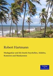 Robert Hartmann: Madagaskar und die Inseln Seychellen, Aldabra, Komoren und Maskarenen, Buch