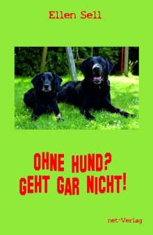 Ellen Sell: Ohne Hund? Geht gar nicht!, Buch