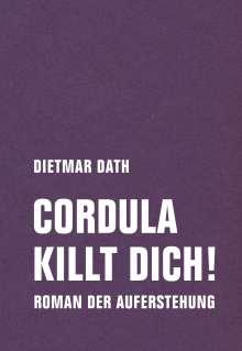 Dietmar Dath: Cordula killt dich! oder Wir sind doch nicht die Nemesis von jedem Pfeifenheini, Buch