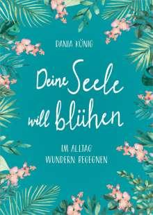 Dania König: Deine Seele will blühen, Buch