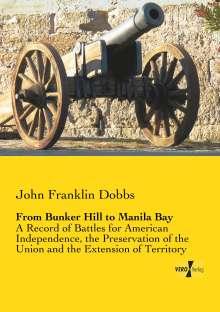 John Franklin Dobbs: From Bunker Hill to Manila Bay, Buch