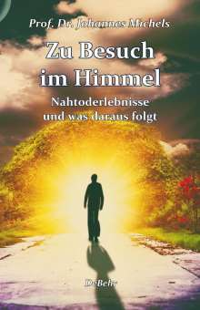 Johannes Michels: Zu Besuch im Himmel - Nahtoderlebnisse und was daraus folgt - Erweitere Neuausgabe, Buch