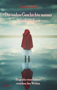 Miranda Birdy: Die wahre Geschichte meiner Wiedergeburt - Biografie eines Lebens zwischen den Welten, Buch