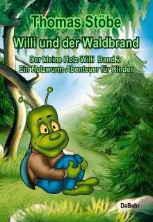 Thomas Stöbe: Willi und der Waldbrand - Der kleine Holz-Willi Band 2 - Ein Holzwurm-Abenteuer für Kinder, Buch