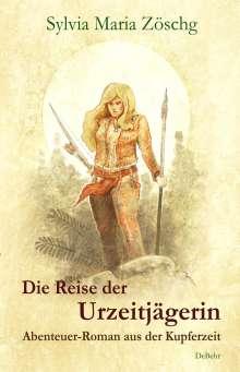 Sylvia Maria Zöschg: Die Reise der Urzeitjägerin - Abenteuer-Roman aus der Kupferzeit, Buch