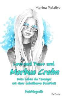 Marina Potalivo: Love and Peace und Morbus Crohn - Mein Leben als Teenager mit einer unheilbaren Krankheit - Autobiografie, Buch