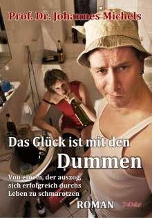 Johannes Michels: Das Glück ist mit den Dummen - Von einem, der auszog, sich erfolgreich durchs Leben zu schmarotzen - Roman, Buch