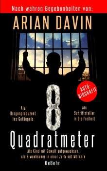 Arian Davin: 8 Quadratmeter - Als Kind mit Gewalt aufgewachsen, als Erwachsener in einer Zelle mit Mördern - Autobiografie, Buch