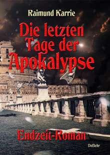 Raimund Karrie: Die letzten Tage der Apokalypse - Endzeit-Roman, Buch