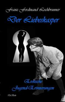 Franz Ferdinand Lochbrunner: Der Liebeskasper - Erotische Jugenderinnerungen, Buch