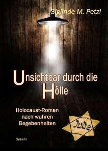 Siglinde M. Petzl: Unsichtbar durch die Hölle - Holocaust-Roman nach wahren Begebenheiten, Buch