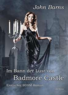 John Barns: Im Bann der Lust von Badmore Castle - Erotischer BDSM-Roman, Buch