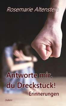 Rosemarie Altenstein: Antworte mir, du Dreckstück! - Erinnerungen, Buch