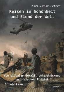 Karl-Ernst Peters: Reisen in Schönheit und Elend der Welt - Von globaler Gewalt, Unterdrückung und falscher Politik - Erlebnisse, Buch