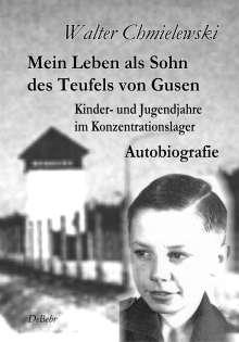 Walter Chmielewski: Mein Leben als Sohn des Teufels von Gusen, Buch