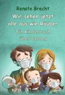 Renate Brecht: Wir sehen jetzt alle aus wie Räuber - Ein Kinderbuch über Corona, Buch