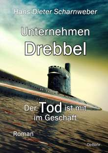 Hans-Dieter Scharnweber: Unternehmen Drebbel - Der Tod ist mit im Geschäft - Roman, Buch