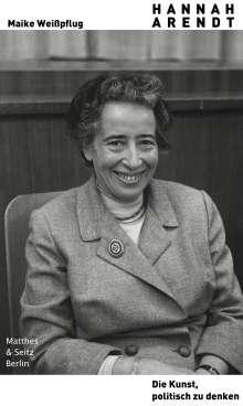 Maike Weißpflug: Hannah Arendt. Die Kunst, politisch zu denken, Buch