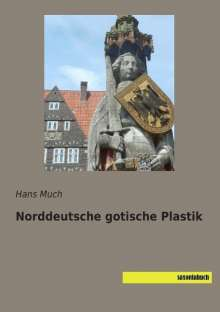 Hans Much: Norddeutsche gotische Plastik, Buch