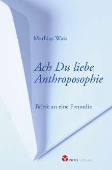 Mathias Wais: Ach Du liebe Anthroposophie, Buch