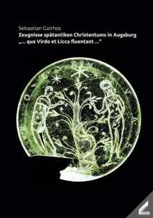 Sebastian Gairhos: Zeugnisse spätantiken Christentums in Augsburg, Buch