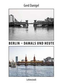 Gerd Danigel: Berlin - damals und heute, Buch
