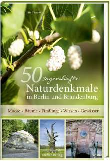 Lars Franke: 50 sagenhafte Naturdenkmale in Berlin und Brandenburg, Buch